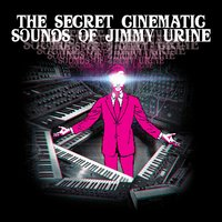 The Secret Cinematic Sounds of Jimmy Urine — Jimmy Urine