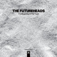 The Beginning Of The Twist — The Futureheads