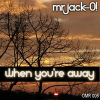 When You're Away — Mr. Jack O