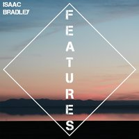 Features — Isaac Bradley