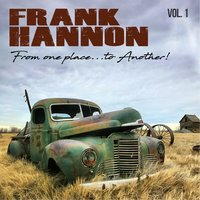 From One Place to Another, Vol. 1 — Frank Hannon