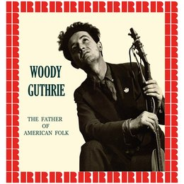 The Father Of American Folk — Woody Guthrie