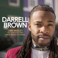 D.B.M. Medley: Big / Our God / Name Above All Names — Darrell Brown