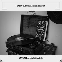 My Million Sellers — Larry Clinton & His Orchestra