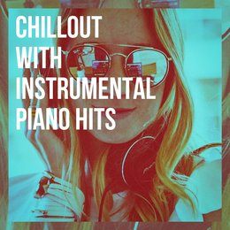 Chillout with Instrumental Piano Hits — Piano Love Songs, Piano Covers, Piano Covers Club