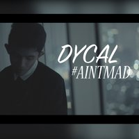 Ain't Mad — Dycal