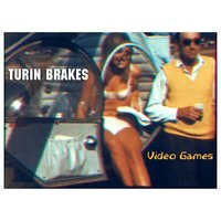 Video Games — Turin Brakes