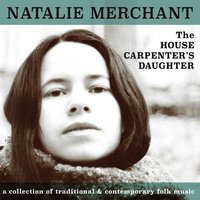 The House Carpenter's Daughter — Natalie Merchant