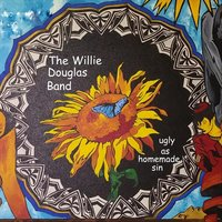 Ugly as Homemade Sin — The Willie Douglas Band