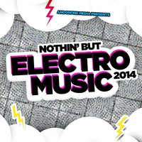 Nothin' but Electro Music 2014 — сборник