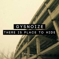 There Is Place to Hide — Gysnoize