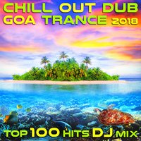 Chill Out Dub Goa Trance 2018 Top 100 Hits DJ Mix — сборник