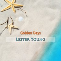 Golden Days — Lester Young Quartet, Lester Young & The Oscar Peterson Trio