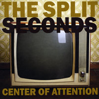 Center of Attention — The Split Seconds