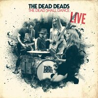 The Dead Shall Dance: Live — The Dead Deads