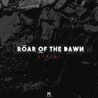 Roar Of The Dawn — Lipiki