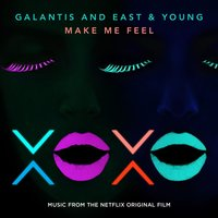 Make Me Feel — Galantis, East & Young, Galantis and East & Young