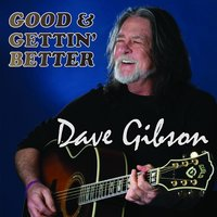 Good & Gettin' Better — Dave Gibson