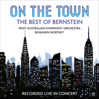 On the Town: The Best of Bernstein — West Australian Symphony Orchestra, Benjamin Northey