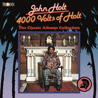 4000 Volts of Holt: The Classic Albums Collection — John Holt