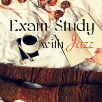 Exam Study with Jazz – Soft Jazz Music to Improve Concentration, Fast Learning and Focus, Positive Thinking, Open Your Mind and Get Smarter — Exam Study Soft Jazz Music Collective