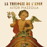 La trilogie de l'ange — Richard Galliano, Astor Piazzolla, Richard Galliano, Астор Пьяццолла