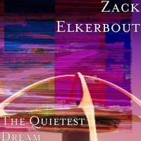 The Quietest Dream — Zack Elkerbout
