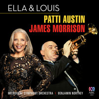 Ella And Louis — James Morrison, Benjamin Northey, Patti Austin, Melbourne Symphony Orchestra