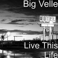 Live This Life — Big velle