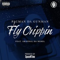 Fly Crippin — Pacman Da Gunman, Arsonal Da Rebel
