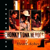 Honky Tonks and Heartaches — The Honky Tonk Heroes