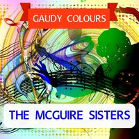 Gaudy Colours — The McGuire Sisters