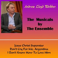 The Musicals by the Ensemble — Andrew Lloyd Webber