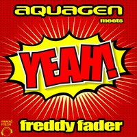 Yeah! — Aquagen Meets Freddy Fader, Aquagen & Freddy Fader
