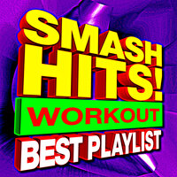 Smash Hits! Workout Best Playlist — Workout Remix Factory