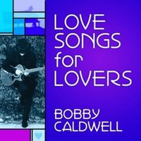 Love Songs for Lovers — Bobby Caldwell