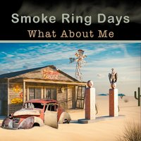 What About Me — Smoke Ring Days