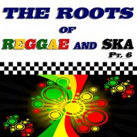 The Roots of Reggae and Ska, Pt. 6 — сборник