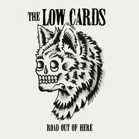 Road out of Here — The Low Cards