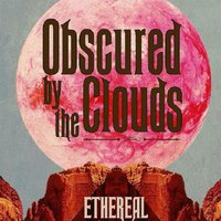Ethereal — Obscured by the Clouds