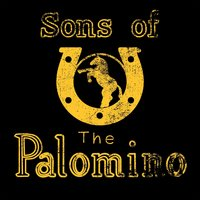 Sons of the Palomino — The Sons Of The Palomino, Sons of the Palomino