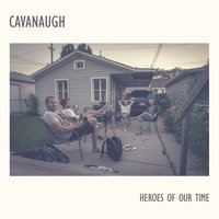 Heroes of Our Time — Cavanaugh