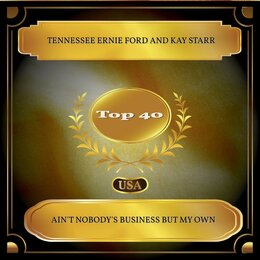 Ain't Nobody's Business But My Own — Tennessee Ernie Ford, Kay Starr