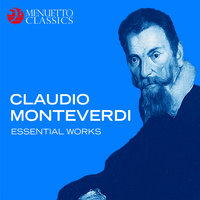Claudio Monteverdi: Essential Works — Клаудио Монтеверди