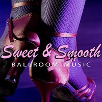 Sweet & Smooth Ballroom Music — сборник