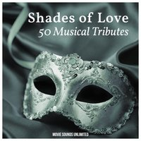 Shades of Love: 50 Musical Tributes — Movie Sounds Unlimited