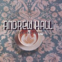 Love and Coffee — Andrew Hall, Andrew Hall, Rackel Rack & Nur