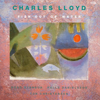 Fish Out Of Water — Charles Lloyd
