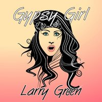 Gypsy Girl — Larry Green