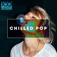 100 Greatest Chilled Pop — сборник